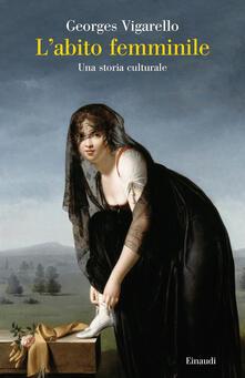 L' abito femminile. Una storia culturale - Georges Vigarello - copertina