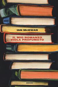 Il mio romanzo viola profumato seguito da L'io - Ian McEwan - copertina