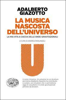 La musica nascosta dell'universo. La mia vita a caccia delle onde gravitazionali - Adalberto Giazotto - copertina