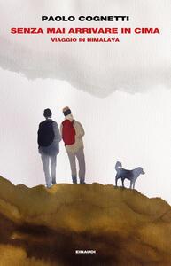 Senza mai arrivare in cima. Viaggio in Himalaya - Paolo Cognetti - copertina