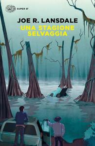 Una stagione selvaggia - Joe R. Lansdale - copertina