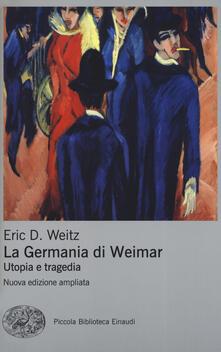 La Germania di Weimar. Utopia e tragedia - Eric D. Weitz - copertina
