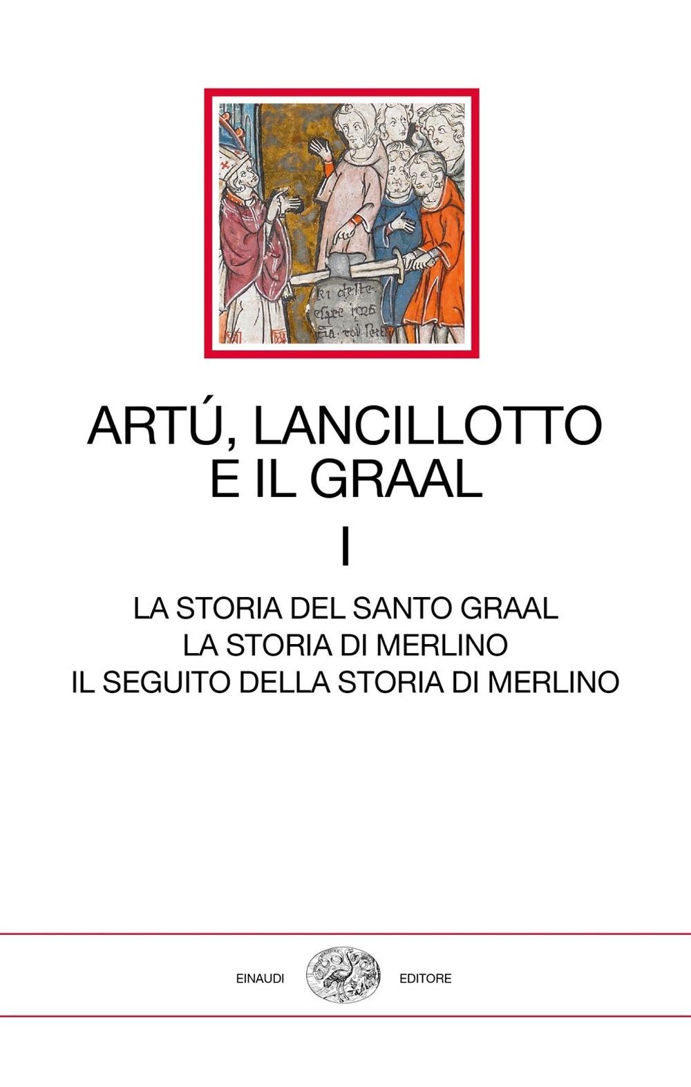 Image of Artù, Lancillotto e il Graal. Vol. 1: storia del Santo Graal. La storia di Merlino. Il seguito della storia di Merlino, La.