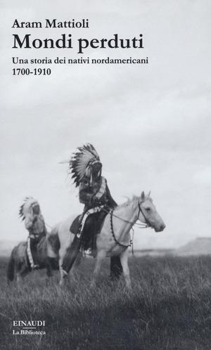 Mondi perduti. Una storia dei nativi nordamericani, 1700-1910