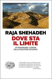 Dove sta il limite. Attraversare i confini della Palestina occupata - Raja Shehadeh - copertina