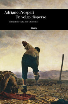 Un volgo disperso. Contadini d'Italia nell'Ottocento - Adriano Prosperi - copertina