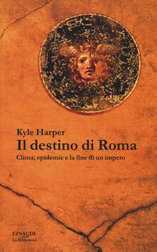 Il destino di Roma. Clima, epidemie e la fine di un impero - Kyle Harper - copertina