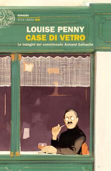 Case di vetro. Le indagini del commissario Armand Gamache - Louise Penny - copertina