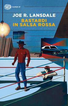 Bastardi in salsa rossa - Joe R. Lansdale - copertina