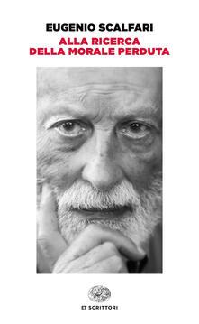 Alla ricerca della morale perduta - Eugenio Scalfari - copertina