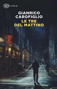 Le tre del mattino - Gianrico Carofiglio - copertina