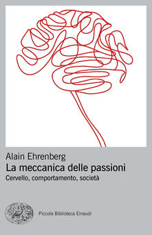 La meccanica delle passioni. Cervello, comportamento, società - Alain Ehrenberg - copertina