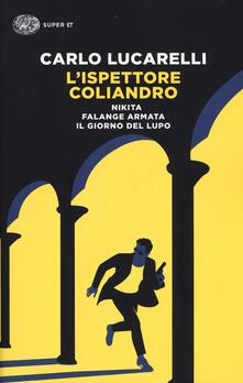 L' ispettore Coliandro: Nikita-Falange armata-Il giorno del lupo - Carlo Lucarelli - copertina