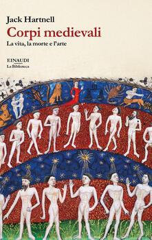 Corpi medievali. La vita, la morte e l'arte - Jack Hartnell - copertina