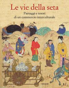 Mercatinidinataletorino.it Le vie della seta. Popoli, culture, paesaggi Image