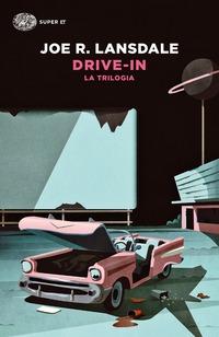 Drive-in. La trilogia - Lansdale Joe R. - wuz.it