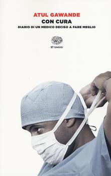 Con cura. Diario di un medico deciso a fare meglio - Atul Gawande - copertina
