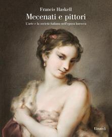 Mecenati e pittori. L'arte e la società italiana nell'epoca barocca - Francis Haskell - copertina