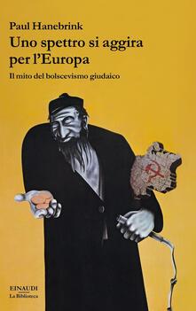 Uno spettro si aggira per l'Europa. Il mito del bolscevismo giudaico - Paul Hanebrink - copertina