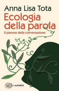 Libro Ecologia della parola. Il piacere della conversazione Anna Lisa Tota