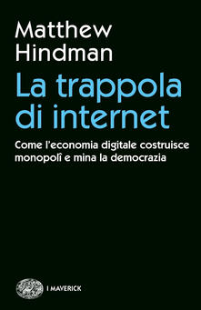La trappola di internet. Come leconomia digitale costruisce monopoli e mina la democrazia.pdf