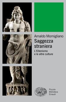 Saggezza straniera. L'ellenismo e le altre culture - Arnaldo Momigliano - copertina