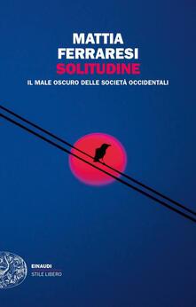 Solitudine. Il male oscuro delle società occidentali - Mattia Ferraresi - copertina