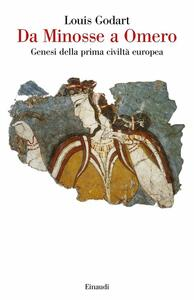 Libro Da Minosse a Omero. Genesi della prima civiltà europea Louis Godart