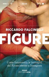 Libro Figure. Come funzionano le immagini dal Rinascimento a Instagram. Ediz. illustrata Riccardo Falcinelli