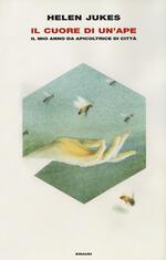 Il cuore di un'ape. Il mio anno da apicoltrice in città