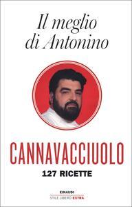 Libro Il meglio di Antonino. 127 ricette Antonino Cannavacciuolo