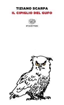 Il cipiglio del gufo - Tiziano Scarpa - copertina