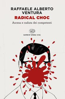 Radical choc. Ascesa e caduta dei competenti - Raffaele Alberto Ventura - copertina