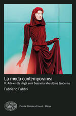 La moda contemporanea. Vol. 2: Arte e stile dagli anni Sessanta alle ultime tendenze.