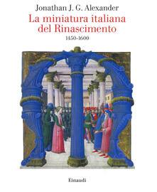 La miniatura italiana del Rinascimento 1450-1600 - Jonathan J. G. Alexander - copertina