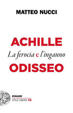 Achille e Odisseo. La ferocia e l'inganno