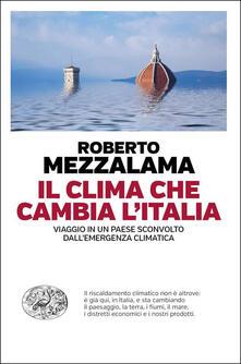 Il clima che cambia l'Italia. Viaggio in un Paese sconvolto dall'emergenza climatica - Roberto Mezzalama - copertina