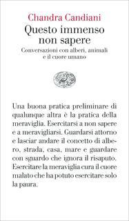 Libro Questo immenso non sapere. Conversazioni con alberi, animali e il cuore umano Chandra Livia Candiani
