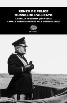 Mussolini l'alleato. Vol. 1\1: Italia in guerra (1940-1943). Dalla guerra «breve» alla guerra lunga, L'. - Renzo De Felice - copertina