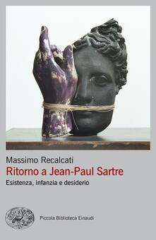 Ritorno a Jean-Paul Sartre. Esistenza, infanzia e desiderio - Massimo Recalcati - copertina