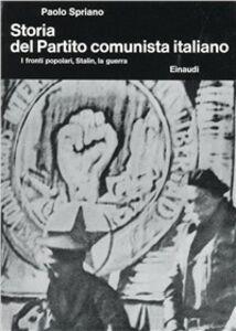 Libro Storia del Partito Comunista Italiano. Vol. 3: I fronti popolari, Stalin, la guerra. Paolo Spriano