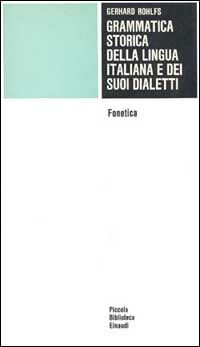 Grammatica storica della lingua italiana e dei suoi dialetti. Vol. 1: Fonetica,.