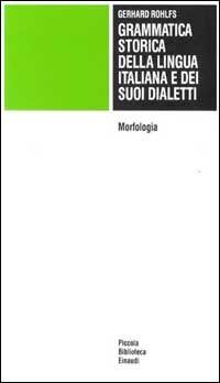 Grammatica storica della lingua italiana e dei suoi dialetti. Vol. 2: Morfologia,.