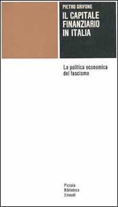 Il capitale finanziario in Italia. La politica economica del fascismo - Pietro Grifone - copertina