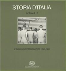 Listadelpopolo.it Storia d'Italia. Annali. Vol. 2: L'Immagine fotografica (1845-1945). Image