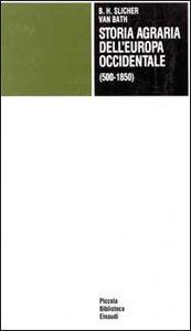 Foto Cover di Storia agraria dell'Europa occidentale (500-1850), Libro di B. H. Slicher Van Bath, edito da Einaudi