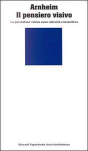 Il pensiero visivo. La percezione visiva come attività conoscitiva - Rudolf Arnheim - copertina