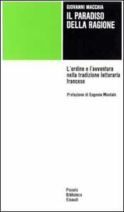 Il paradiso della ragione. L'ordine e l'avventura nella tradizione letteraria francese - Giovanni Macchia - copertina