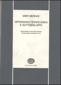 Dipendenza tecnologica e sottosviluppo - Meir Merhav - copertina