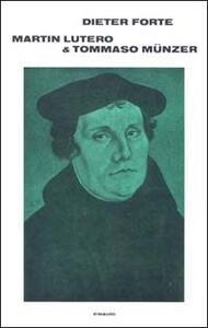 Martin Lutero e Tommaso Münzer - Dieter Forte - copertina